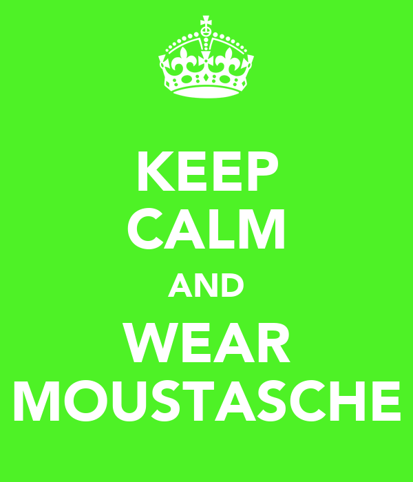 KEEP CALM AND WEAR MOUSTASCHE