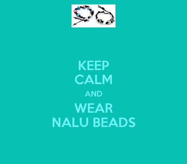 KEEP CALM AND WEAR NALU BEADS