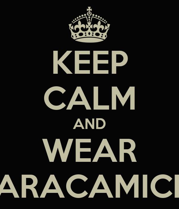 KEEP CALM AND WEAR NARACAMICIE