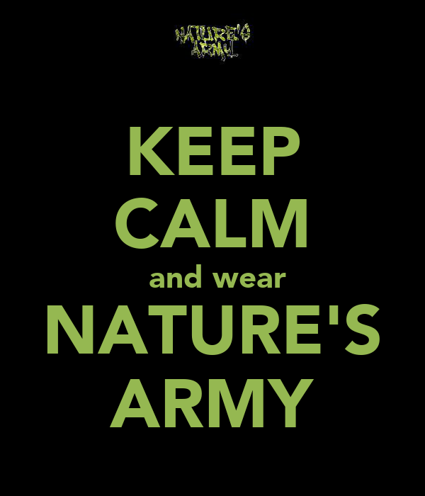 KEEP CALM  and wear NATURE'S ARMY