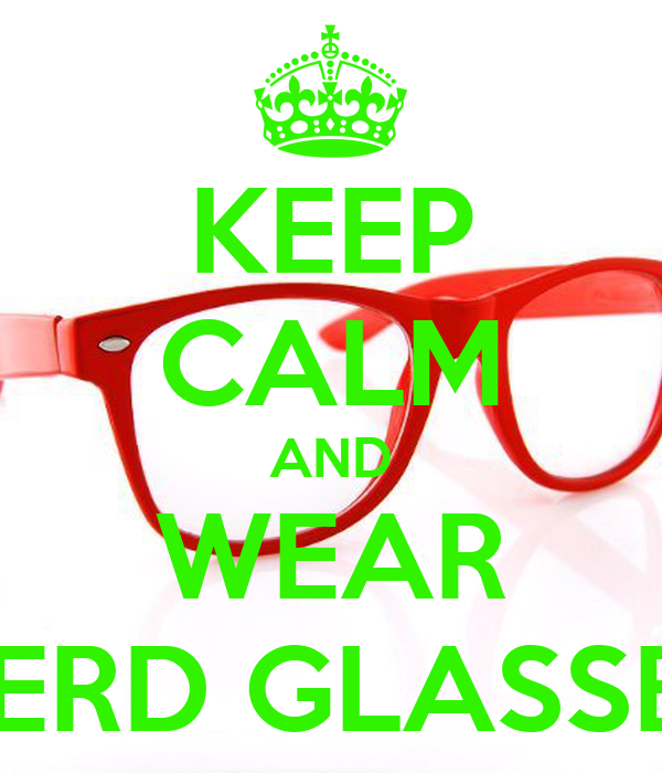 KEEP CALM AND WEAR NERD GLASSES