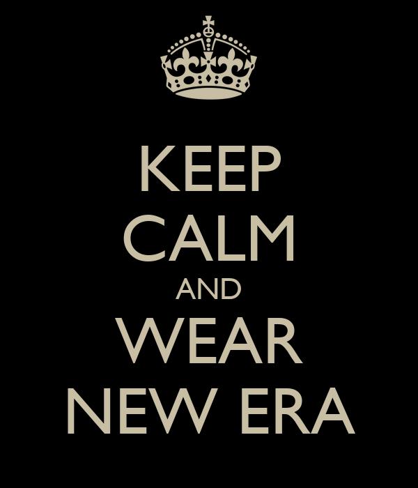 KEEP CALM AND WEAR NEW ERA