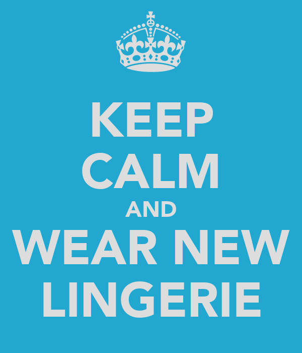 KEEP CALM AND WEAR NEW LINGERIE