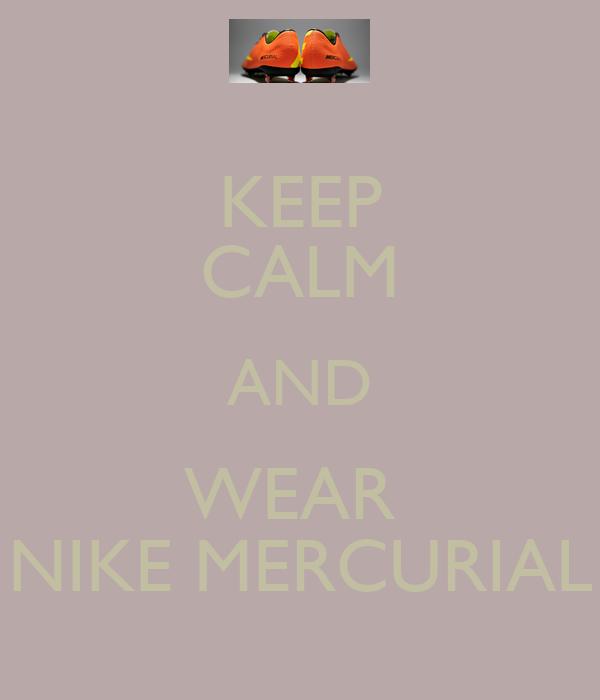 KEEP CALM AND WEAR  NIKE MERCURIAL
