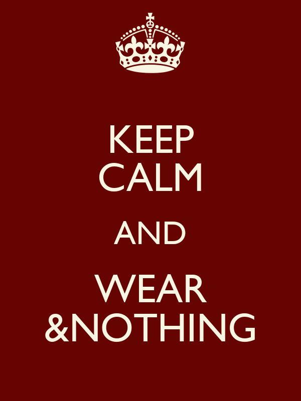 KEEP CALM AND WEAR &NOTHING