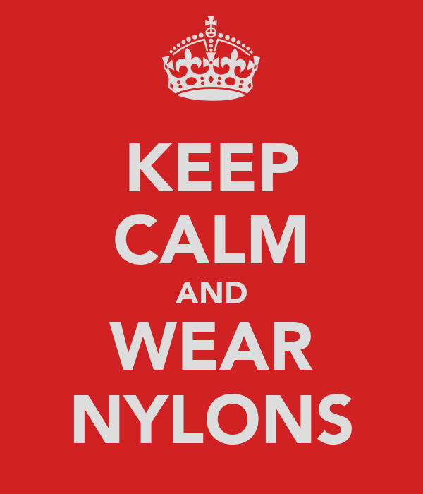 KEEP CALM AND WEAR NYLONS