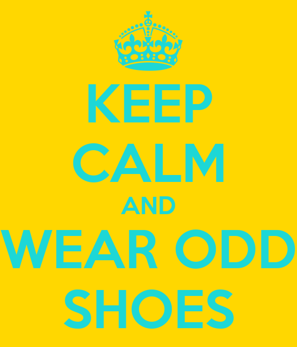 KEEP CALM AND WEAR ODD SHOES