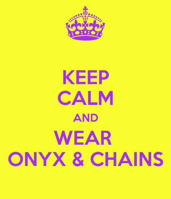 KEEP CALM AND WEAR  ONYX & CHAINS