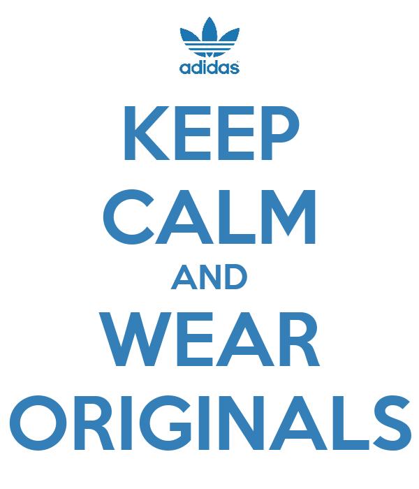 KEEP CALM AND WEAR ORIGINALS