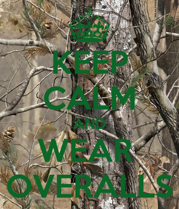 KEEP CALM AND WEAR  OVERALLS