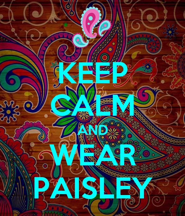 KEEP CALM AND WEAR PAISLEY