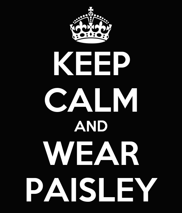 KEEP CALM AND WEAR PAISLEY