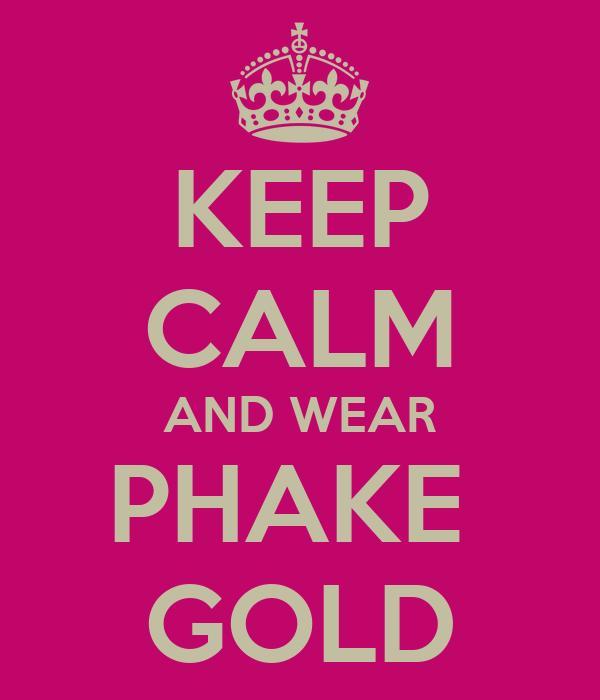 KEEP CALM AND WEAR PHAKE  GOLD