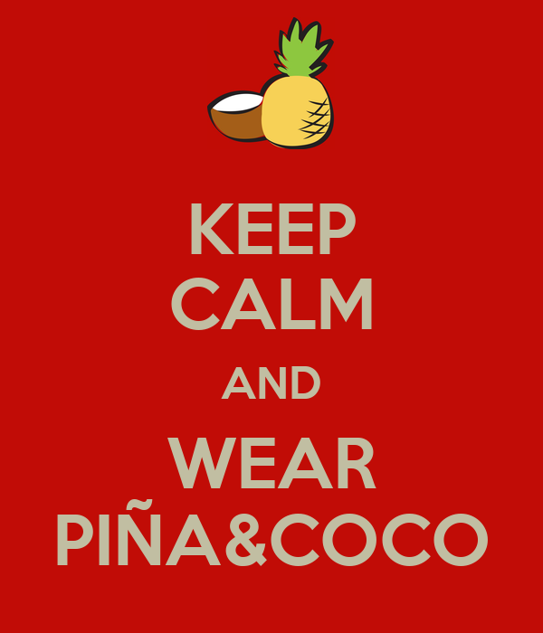 KEEP CALM AND WEAR PIÑA&COCO