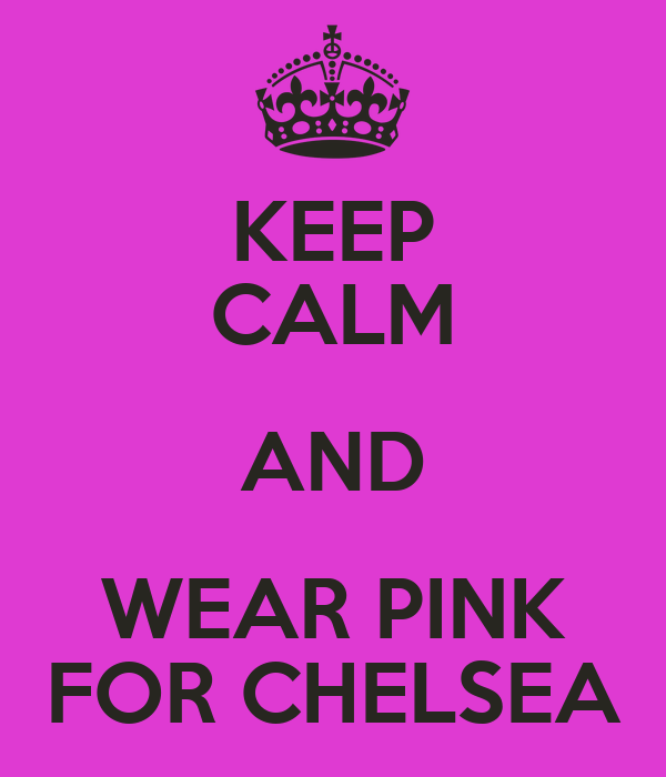 KEEP CALM AND WEAR PINK FOR CHELSEA
