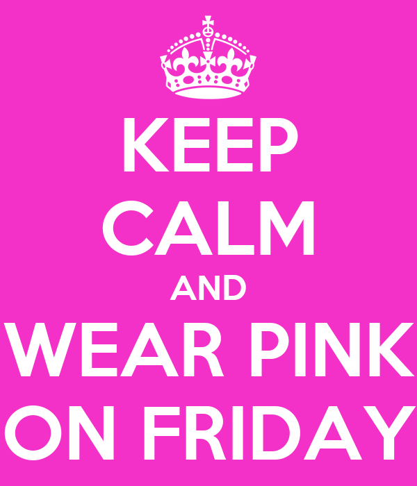 KEEP CALM AND WEAR PINK ON FRIDAY