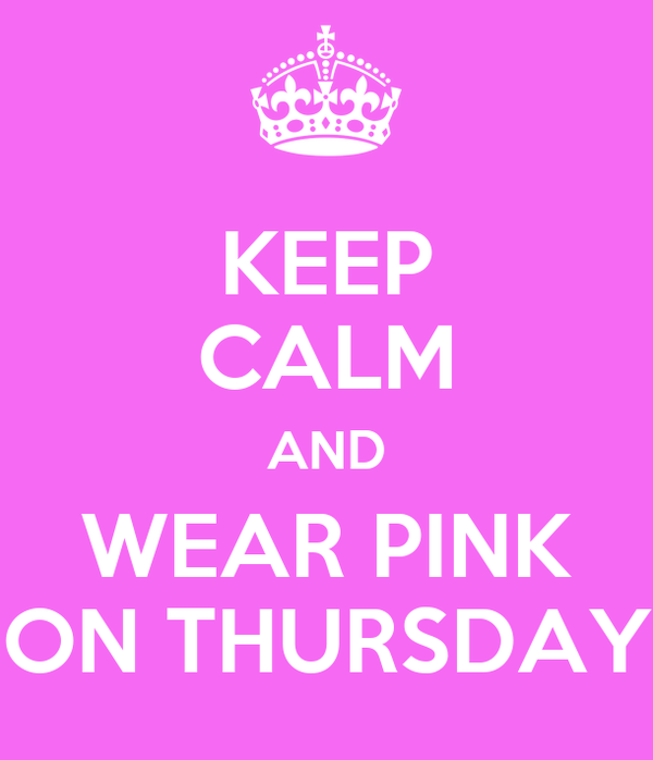 KEEP CALM AND WEAR PINK ON THURSDAY