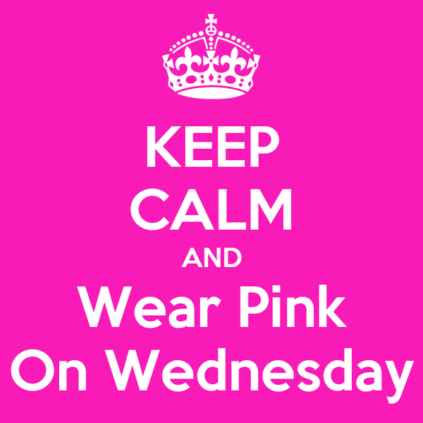 KEEP CALM AND Wear Pink On Wednesday
