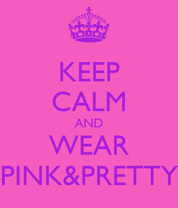 KEEP CALM AND WEAR PINK&PRETTY