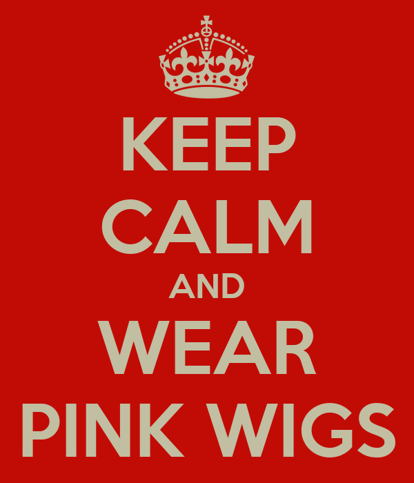 KEEP CALM AND WEAR PINK WIGS