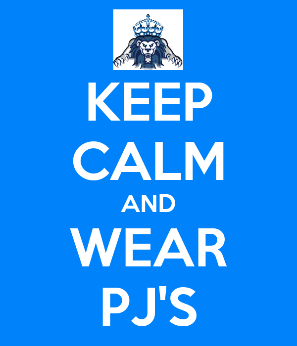 KEEP CALM AND WEAR PJ'S