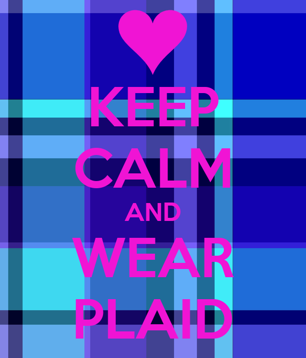 KEEP CALM AND WEAR PLAID