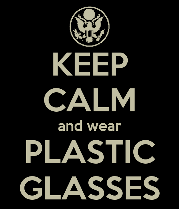 KEEP CALM and wear PLASTIC GLASSES