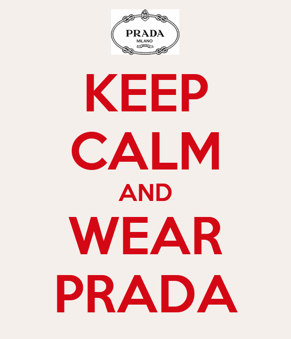 KEEP CALM AND WEAR PRADA