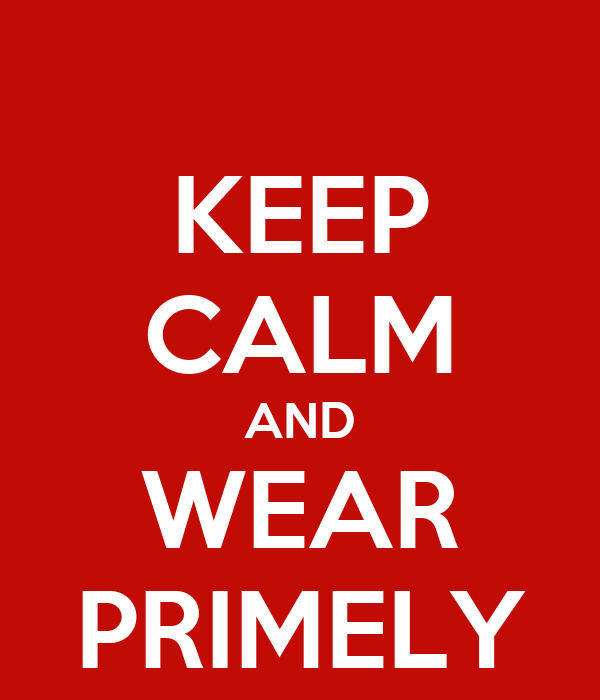 KEEP CALM AND WEAR PRIMELY