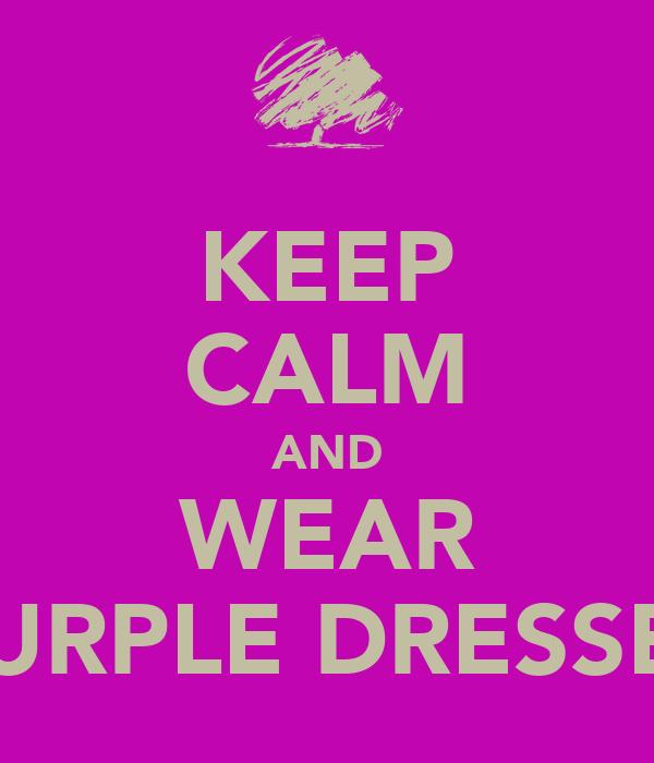 KEEP CALM AND WEAR PURPLE DRESSES