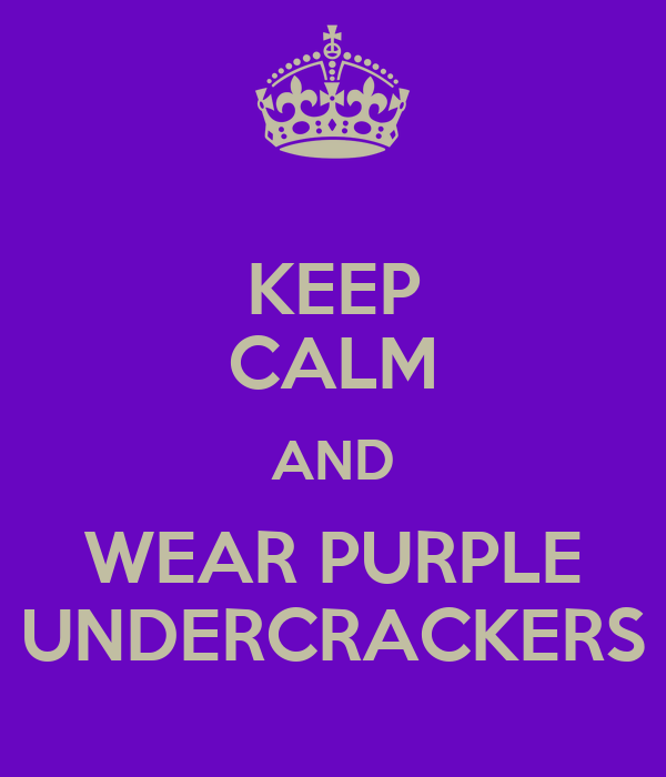 KEEP CALM AND WEAR PURPLE UNDERCRACKERS