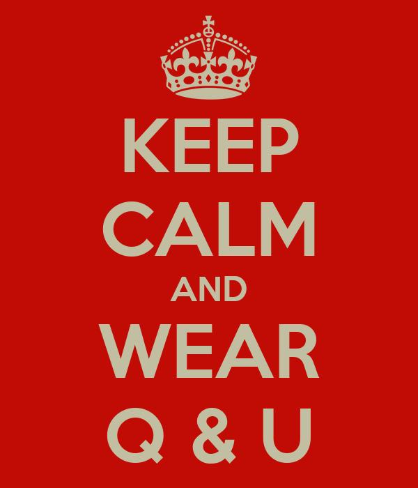 KEEP CALM AND WEAR Q & U