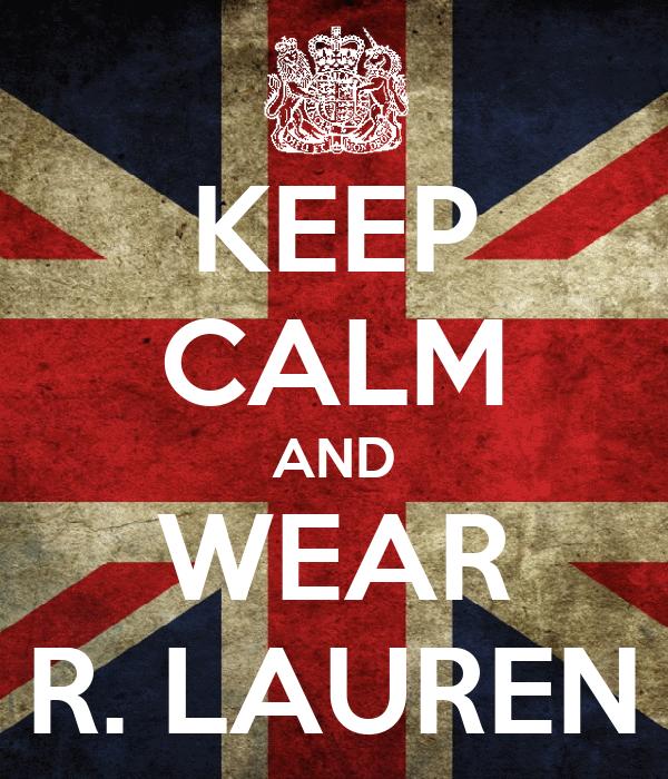 KEEP CALM AND WEAR R. LAUREN