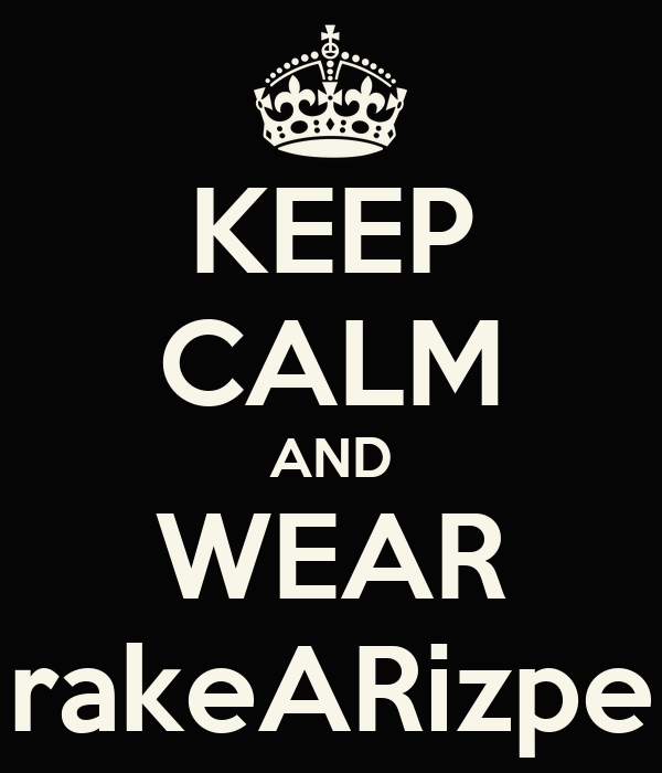 KEEP CALM AND WEAR rakeARizpe