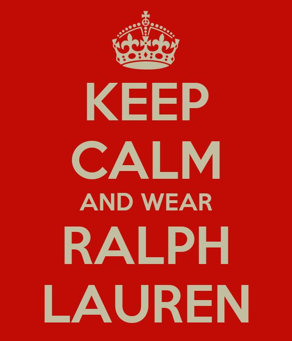 KEEP CALM AND WEAR RALPH LAUREN