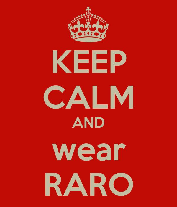 KEEP CALM AND wear RARO