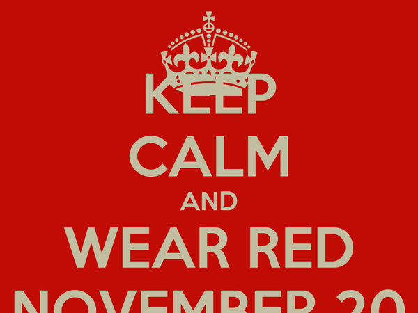 KEEP CALM AND WEAR RED NOVEMBER 20