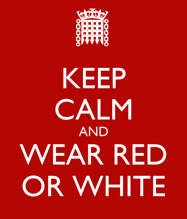 KEEP CALM AND WEAR RED OR WHITE