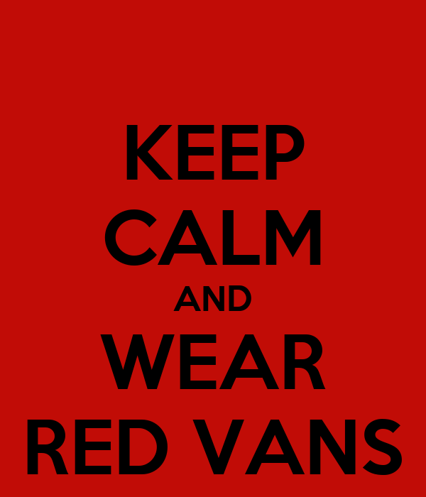 KEEP CALM AND WEAR RED VANS