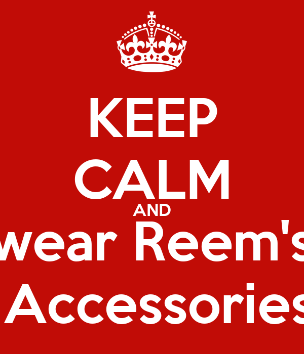 KEEP CALM AND wear Reem's  Accessories