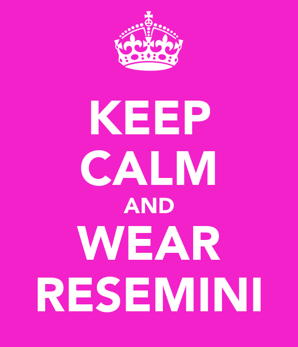 KEEP CALM AND WEAR RESEMINI