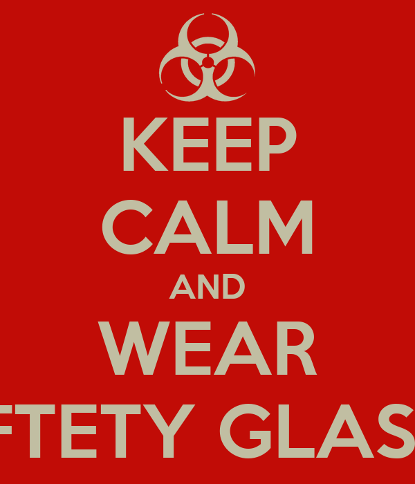 KEEP CALM AND WEAR SAFTETY GLASSES