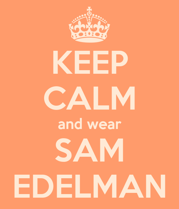 KEEP CALM and wear SAM EDELMAN