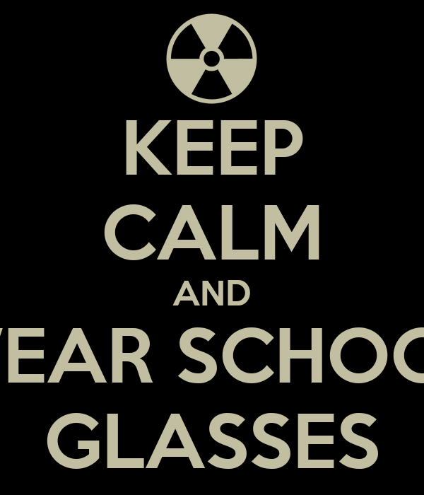 KEEP CALM AND WEAR SCHOOL GLASSES