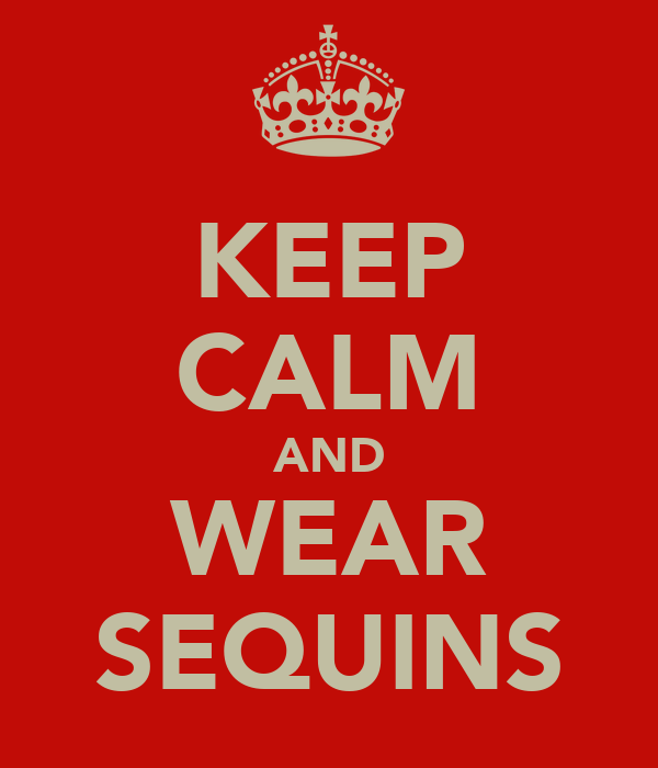 KEEP CALM AND WEAR SEQUINS