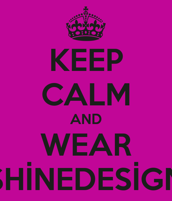 KEEP CALM AND WEAR SHİNEDESİGN