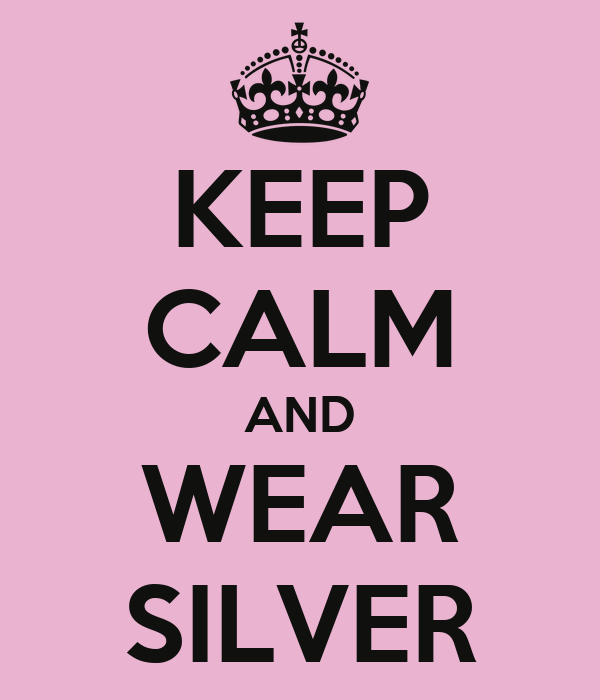 KEEP CALM AND WEAR SILVER