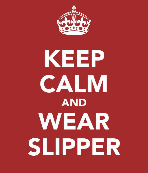 KEEP CALM AND WEAR SLIPPER