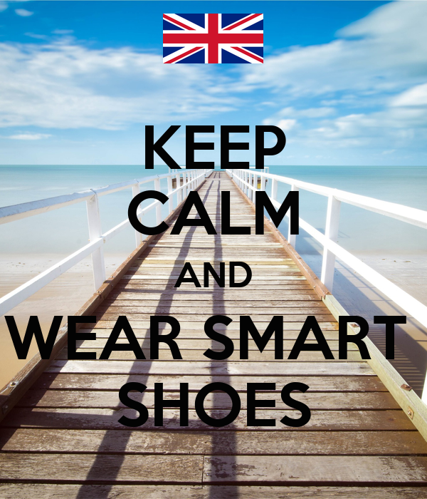KEEP CALM AND WEAR SMART  SHOES