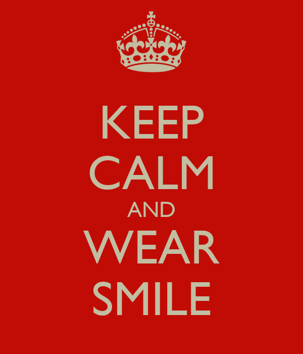 KEEP CALM AND WEAR SMILE